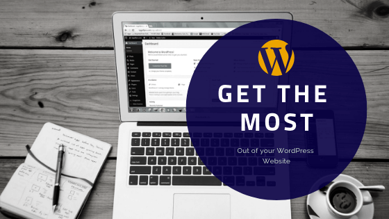 How to Get the Most Out of Your WordPress Website